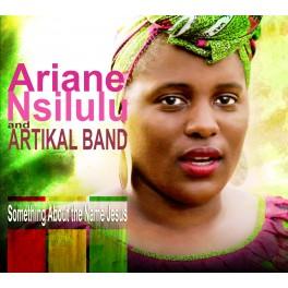 Something About the Name Jesus - Ariane Nsilulu & Artikal Band