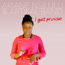 I Got Praise - Single Ariane Nsilulu & Artikal Band