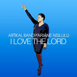I love the Lord - Artikal Band & Ariane Nsilulu